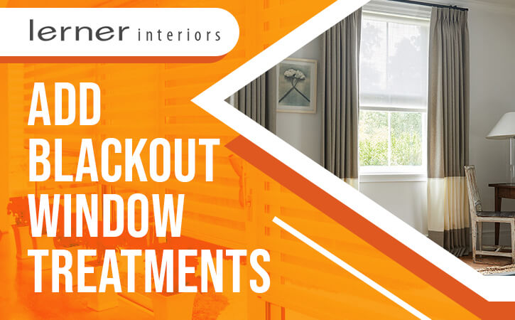 Add Blackout Window Treatments