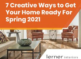 7 Creative Ways to Get Your Home Ready for Spring 2021