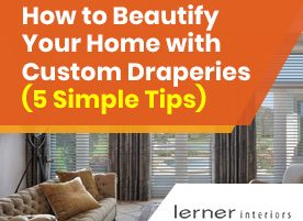 How to Beautify Your Home with Custom Draperies (5 Simple Tips)