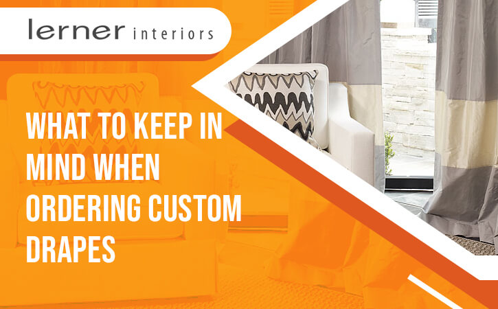 What to Keep in Mind When Ordering Custom Drapes
