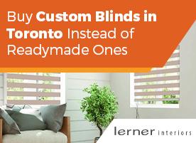 Buy Custom Blinds in Toronto Instead of Readymade Ones