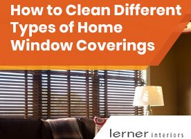 How to Clean Different Types of Home Window Coverings