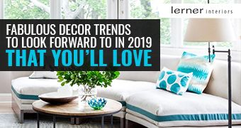 7 Fabulous Decor Trends to Look Forward to in 2019 That You'll Love