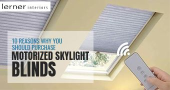 10 Reasons Why You Should Purchase Motorized Skylight Blinds