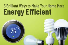 5 Brilliant Ways to Make Your Home More Energy-Efficient